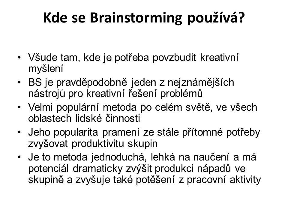 Kde se Brainstorming používá? Všude tam, kde je potřeba povzbudit kreativní myšlení BS je pravděpodobně jeden z nejznámějších nástrojů pro kreativní ř