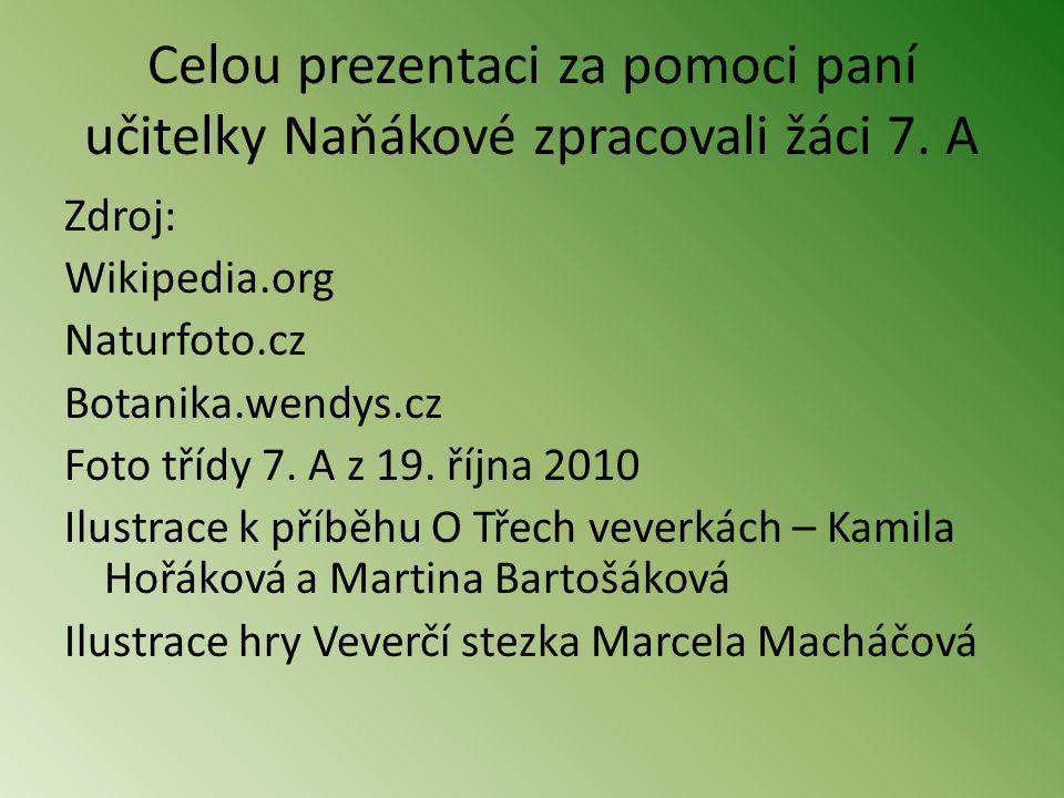 Celou prezentaci za pomoci paní učitelky Naňákové zpracovali žáci 7. A Zdroj: Wikipedia.org Naturfoto.cz Botanika.wendys.cz Foto třídy 7. A z 19. říjn