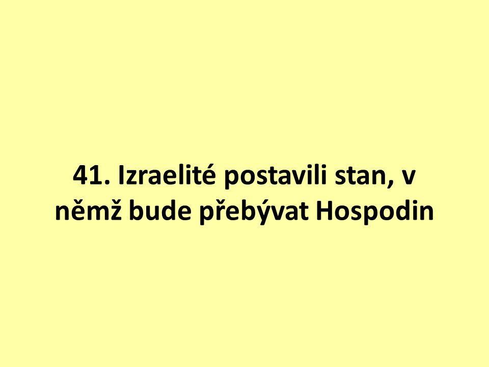 41. Izraelité postavili stan, v němž bude přebývat Hospodin