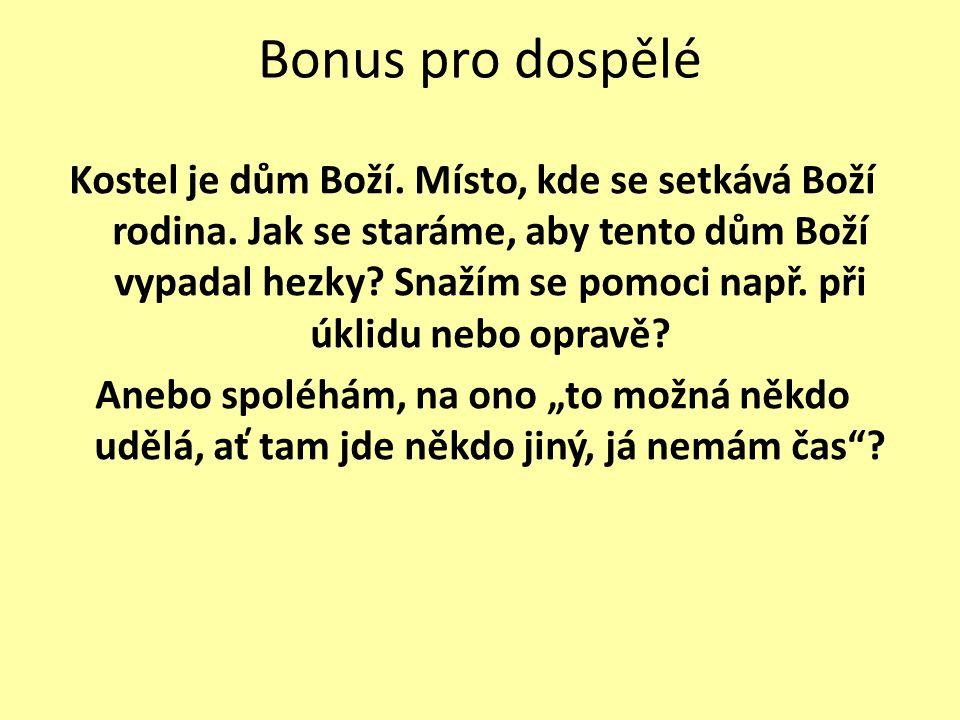 Bonus pro dospělé Kostel je dům Boží. Místo, kde se setkává Boží rodina.