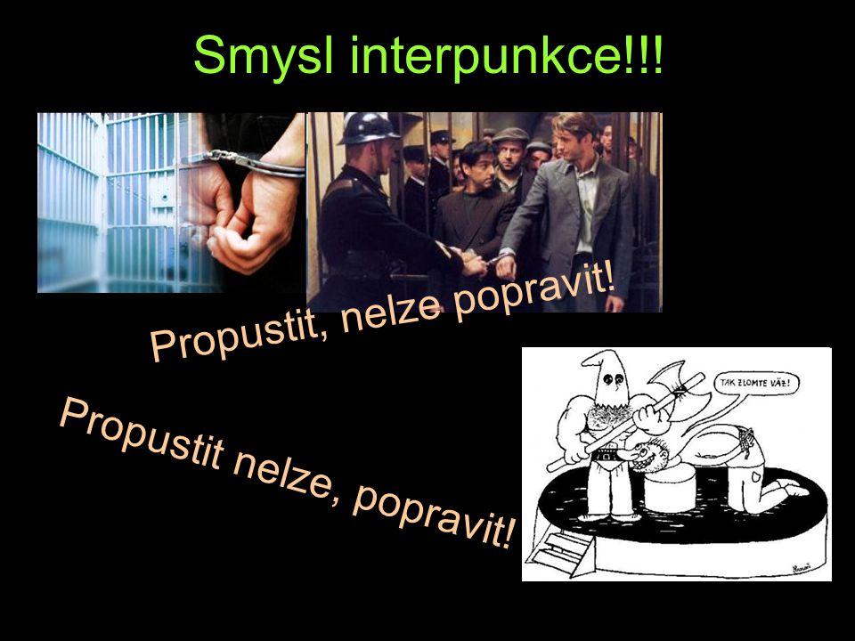 Smysl interpunkce!!! Propustit, nelze popravit! Propustit nelze, popravit!