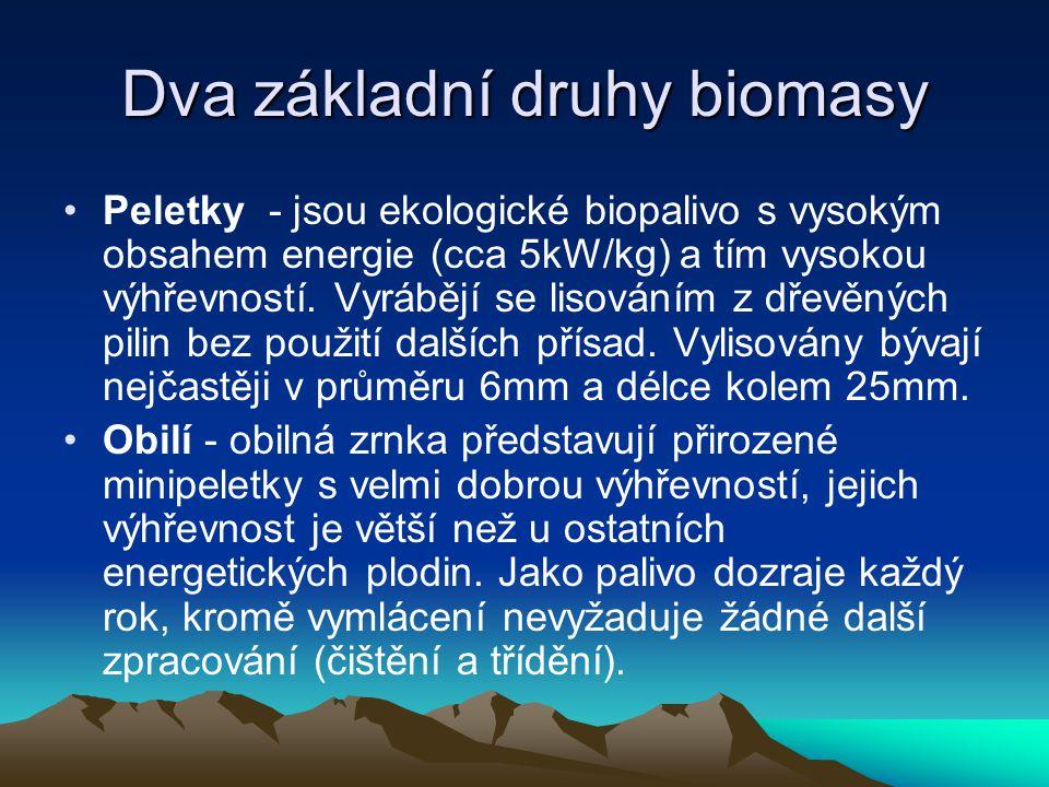 Dva základní druhy biomasy Peletky - jsou ekologické biopalivo s vysokým obsahem energie (cca 5kW/kg) a tím vysokou výhřevností. Vyrábějí se lisováním
