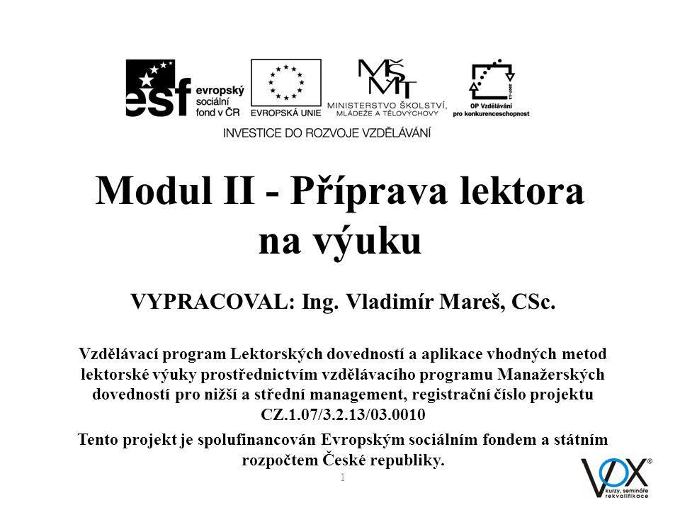 Modul II - Příprava lektora na výuku VYPRACOVAL: Ing. Vladimír Mareš, CSc. Vzdělávací program Lektorských dovedností a aplikace vhodných metod lektors