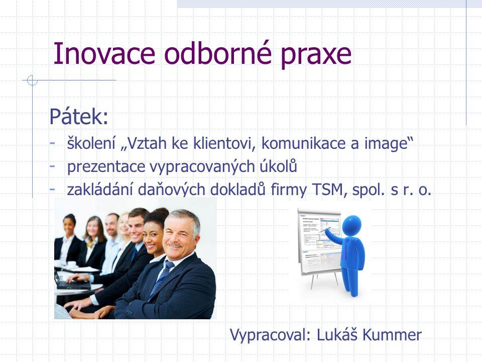 """Pátek: - školení """"Vztah ke klientovi, komunikace a image"""" - prezentace vypracovaných úkolů - zakládání daňových dokladů firmy TSM, spol. s r. o. Inova"""