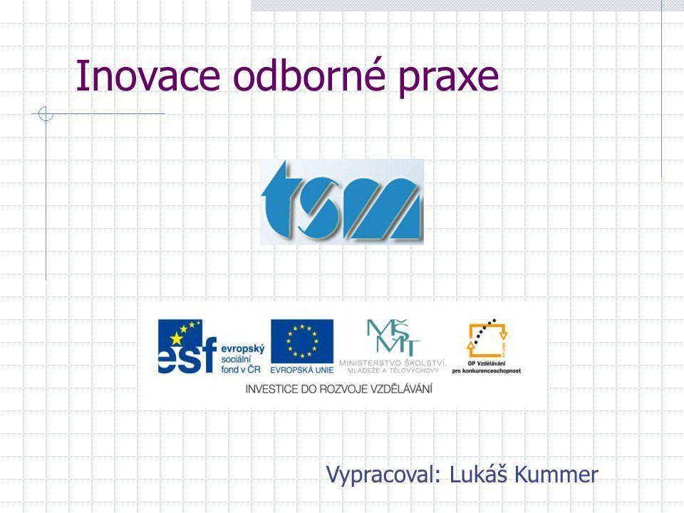 Inovace odborné praxe Vypracoval: Lukáš Kummer