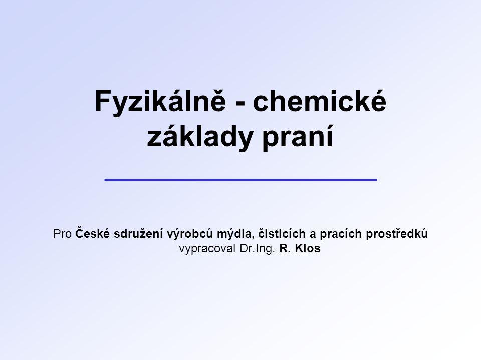 Fyzikálně - chemické základy praní Pro České sdružení výrobců mýdla, čisticích a pracích prostředků vypracoval Dr.Ing. R. Klos