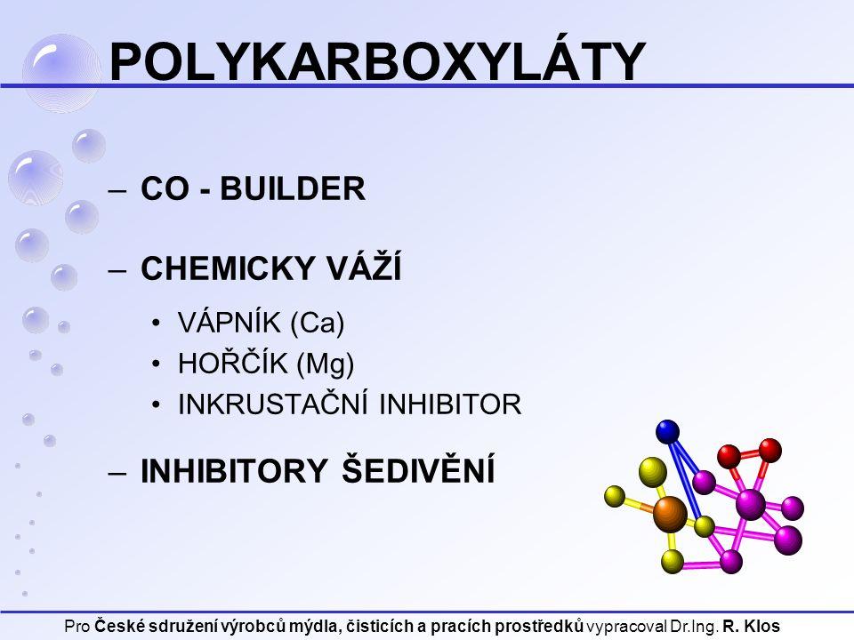 Pro České sdružení výrobců mýdla, čisticích a pracích prostředků vypracoval Dr.Ing. R. Klos POLYKARBOXYLÁTY –CO - BUILDER –CHEMICKY VÁŽÍ VÁPNÍK (Ca) H