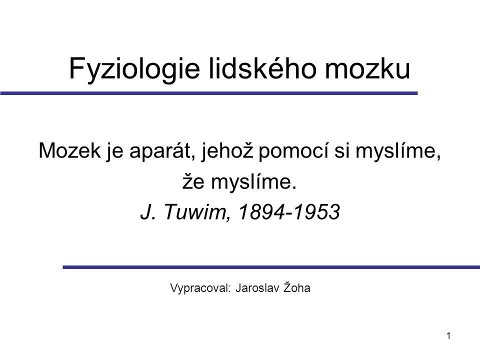 1 Fyziologie lidského mozku Mozek je aparát, jehož pomocí si myslíme, že myslíme. J. Tuwim, 1894-1953 Vypracoval: Jaroslav Žoha