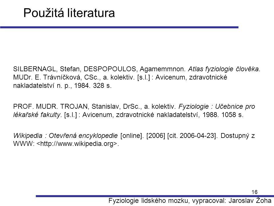 16 Použitá literatura SILBERNAGL, Stefan, DESPOPOULOS, Agamemmnon. Atlas fyziologie člověka. MUDr. E. Trávníčková, CSc., a. kolektiv. [s.l.] : Avicenu