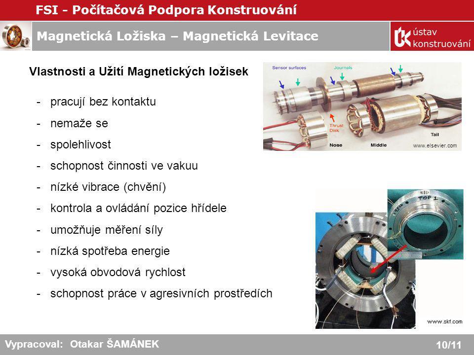 Magnetická Ložiska – Magnetická Levitace FSI - Počítačová Podpora Konstruování 10/11 Vypracoval: Otakar ŠAMÁNEK Vlastnosti a Užití Magnetických ložise