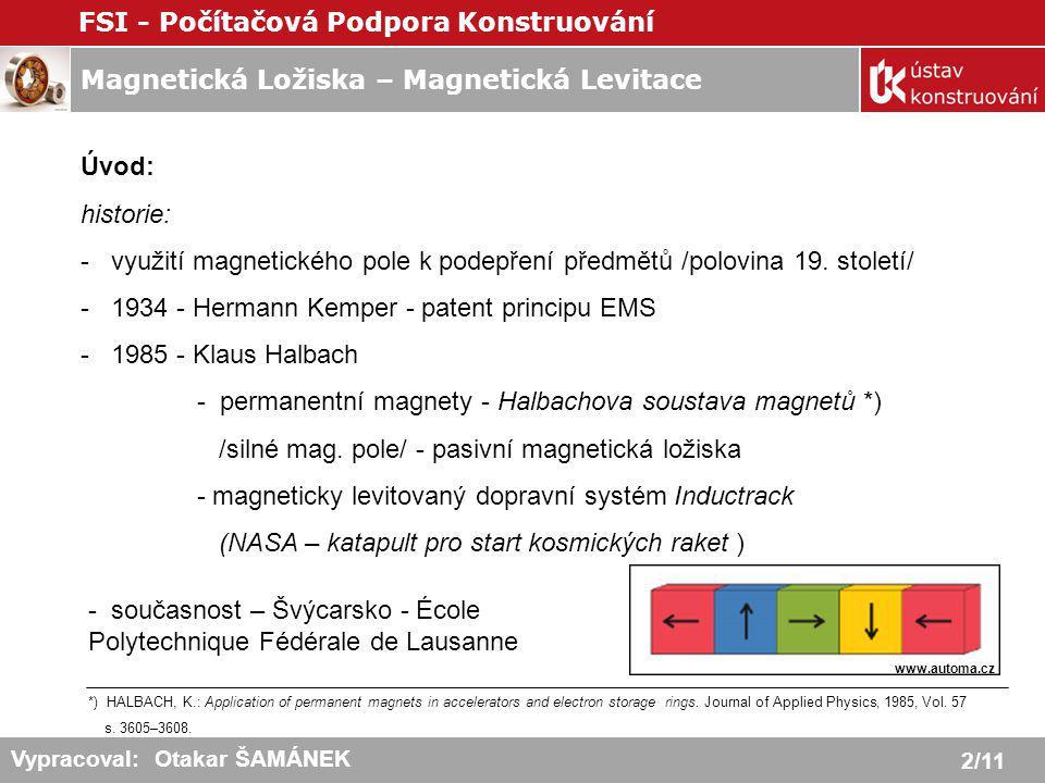 Magnetická Ložiska – Magnetická Levitace FSI - Počítačová Podpora Konstruování 2/11 Vypracoval: Otakar ŠAMÁNEK Úvod: historie: - využití magnetického