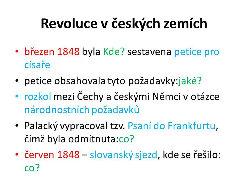 Revoluce v českých zemích březen 1848 byla Kde? sestavena petice pro císaře petice obsahovala tyto požadavky:jaké? rozkol mezi Čechy a českými Němci v