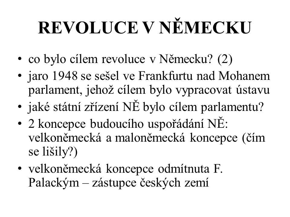 REVOLUCE V NĚMECKU co bylo cílem revoluce v Německu? (2) jaro 1948 se sešel ve Frankfurtu nad Mohanem parlament, jehož cílem bylo vypracovat ústavu ja