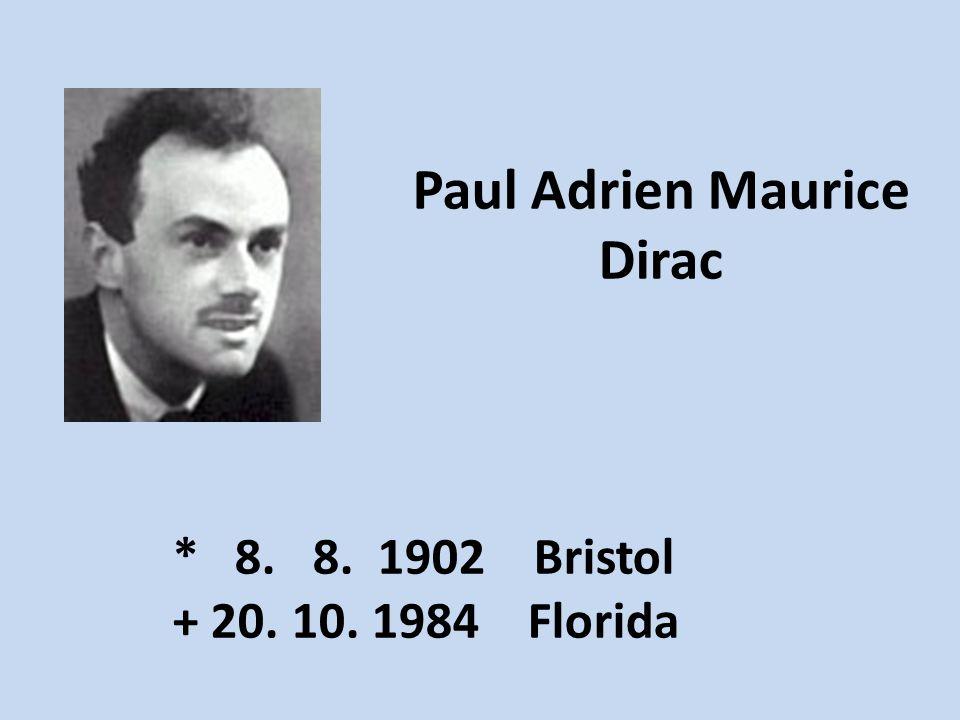 Paul Adrien Maurice Dirac * 8. 8. 1902 Bristol + 20. 10. 1984 Florida
