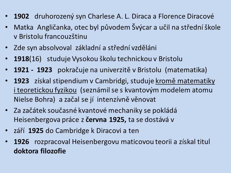 1902 druhorozený syn Charlese A. L. Diraca a Florence Diracové Matka Angličanka, otec byl původem Švýcar a učil na střední škole v Bristolu francouzšt
