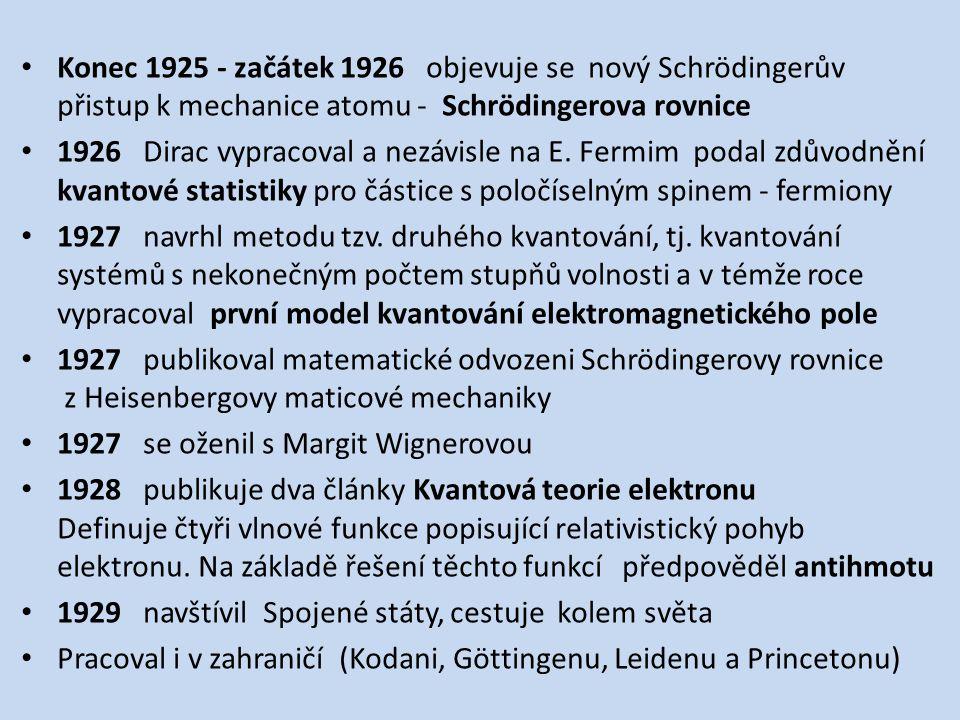 Konec 1925 - začátek 1926 objevuje se nový Schrödingerův přistup k mechanice atomu - Schrödingerova rovnice 1926 Dirac vypracoval a nezávisle na E. Fe