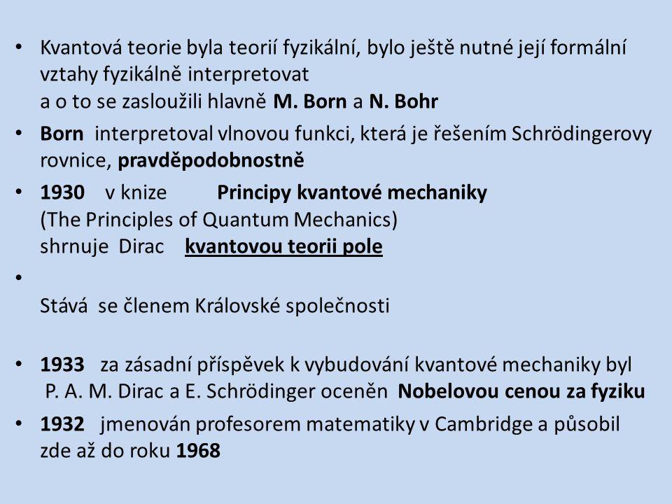 Kvantová teorie byla teorií fyzikální, bylo ještě nutné její formální vztahy fyzikálně interpretovat a o to se zasloužili hlavně M. Born a N. Bohr Bor