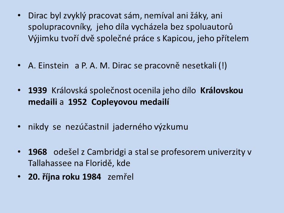 Dirac byl zvyklý pracovat sám, nemíval ani žáky, ani spolupracovníky, jeho díla vycházela bez spoluautorů Výjimku tvoří dvě společné práce s Kapicou,