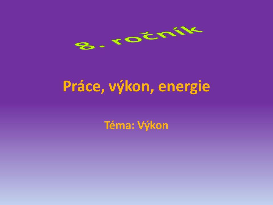 Práce, výkon, energie Téma: Výkon