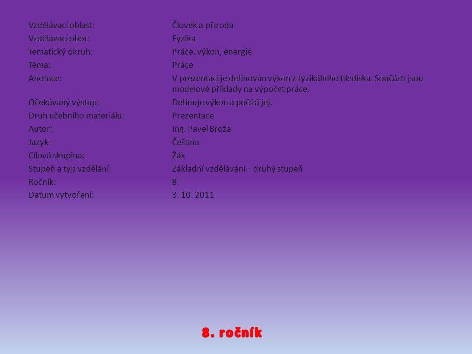 Vzdělávací oblast:Člověk a příroda Vzdělávací obor:Fyzika Tematický okruh:Práce, výkon, energie Téma:Práce Anotace:V prezentaci je definován výkon z f