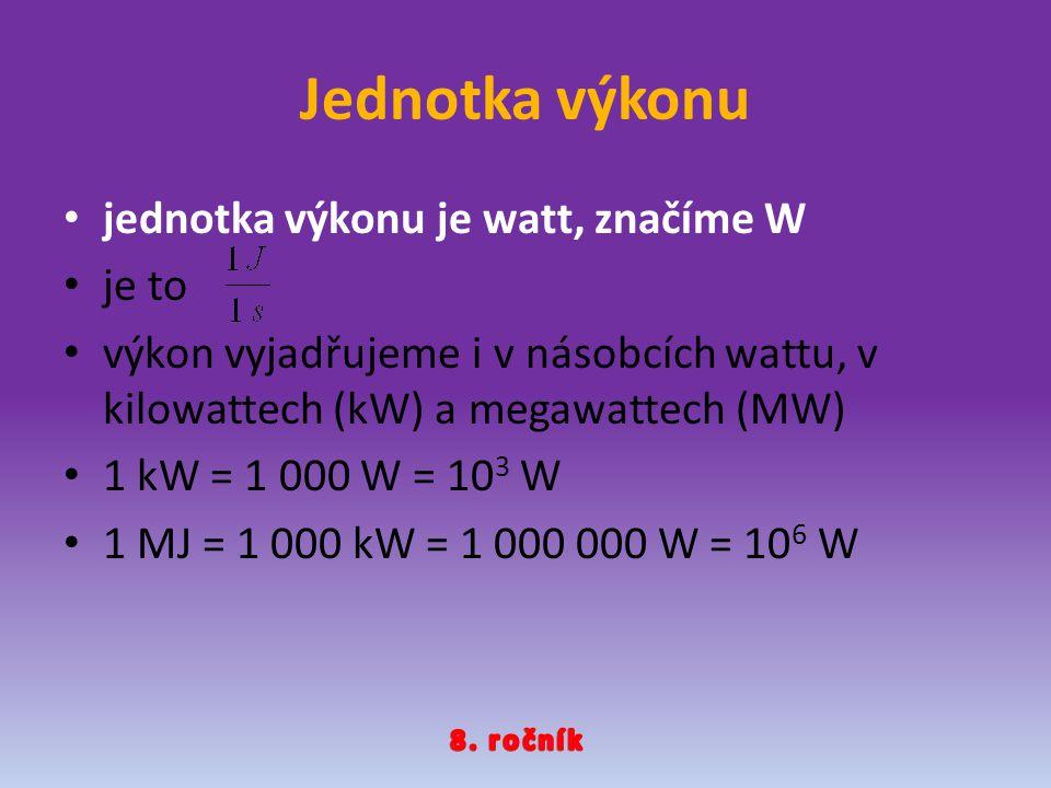 Jednotka výkonu jednotka výkonu je watt, značíme W je to výkon vyjadřujeme i v násobcích wattu, v kilowattech (kW) a megawattech (MW) 1 kW = 1 000 W =