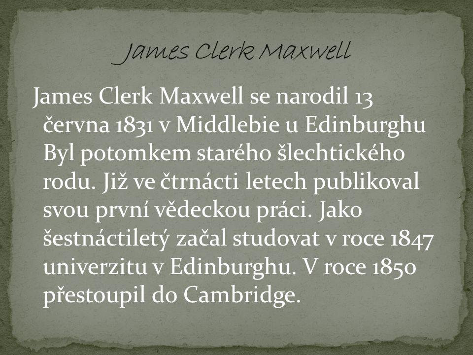 James Clerk Maxwell se narodil 13 června 1831 v Middlebie u Edinburghu Byl potomkem starého šlechtického rodu.