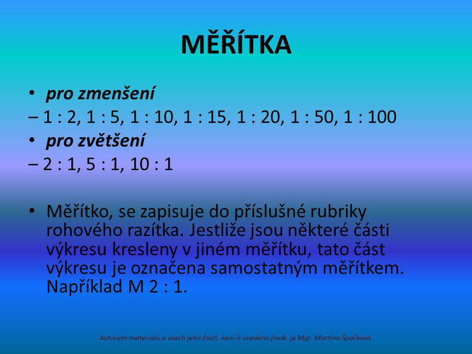 MĚŘÍTKA pro zmenšení – 1 : 2, 1 : 5, 1 : 10, 1 : 15, 1 : 20, 1 : 50, 1 : 100 pro zvětšení – 2 : 1, 5 : 1, 10 : 1 Měřítko, se zapisuje do příslušné rub