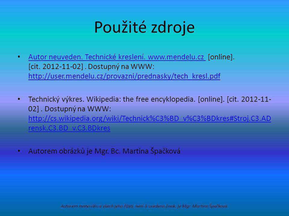 Použité zdroje Autor neuveden. Technické kreslení. www.mendelu.cz [online]. [cit. 2012-11-02]. Dostupný na WWW: http://user.mendelu.cz/provazni/predna