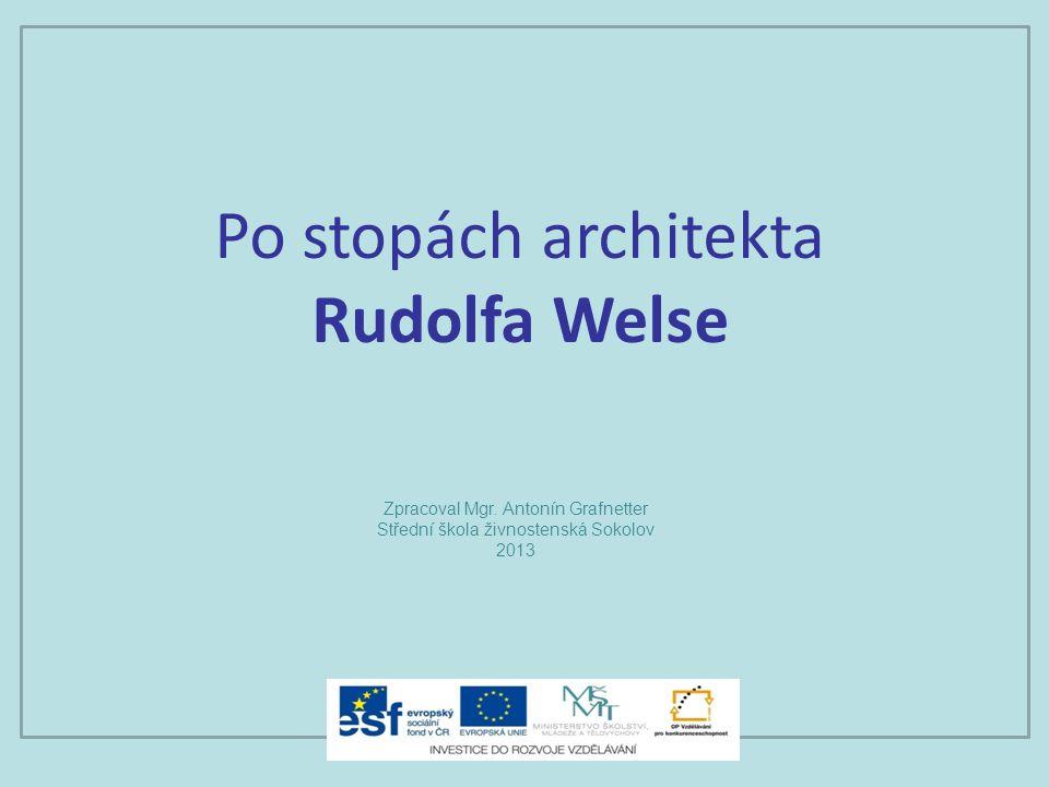 Po stopách architekta Rudolfa Welse Zpracoval Mgr.