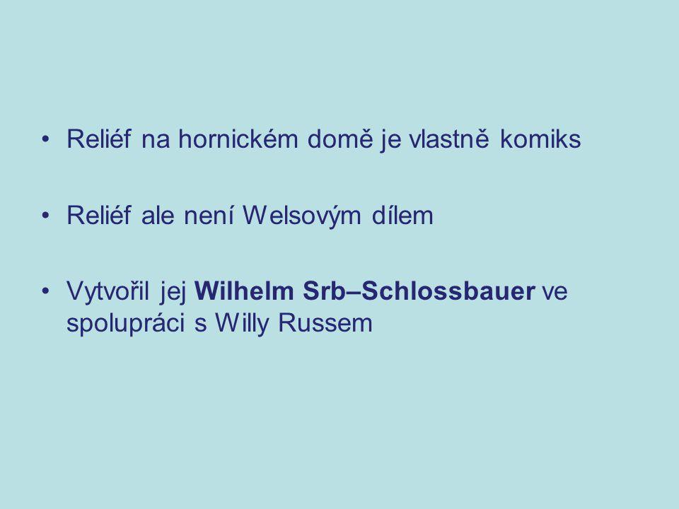 Reliéf na hornickém domě je vlastně komiks Reliéf ale není Welsovým dílem Vytvořil jej Wilhelm Srb–Schlossbauer ve spolupráci s Willy Russem