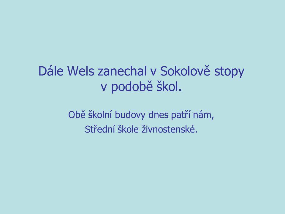 Dále Wels zanechal v Sokolově stopy v podobě škol.