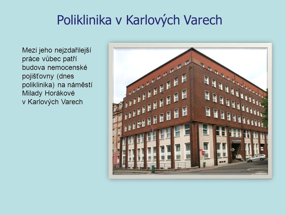 Mezi jeho nejzdařilejší práce vůbec patří budova nemocenské pojišťovny (dnes poliklinika) na náměstí Milady Horákové v Karlových Varech Poliklinika v Karlových Varech