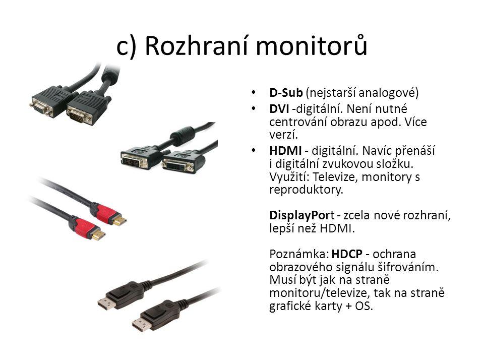 c) Rozhraní monitorů D-Sub (nejstarší analogové) DVI -digitální.