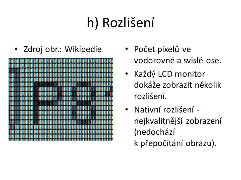 h) Rozlišení Zdroj obr.: Wikipedie Počet pixelů ve vodorovné a svislé ose.