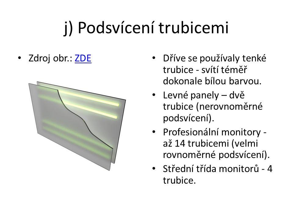 j) Podsvícení trubicemi Zdroj obr.: ZDEZDE Dříve se používaly tenké trubice - svítí téměř dokonale bílou barvou.