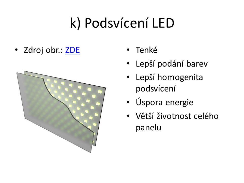 k) Podsvícení LED Zdroj obr.: ZDEZDE Tenké Lepší podání barev Lepší homogenita podsvícení Úspora energie Větší životnost celého panelu