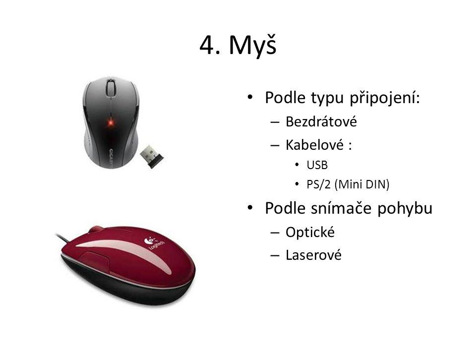 4. Myš Podle typu připojení: – Bezdrátové – Kabelové : USB PS/2 (Mini DIN) Podle snímače pohybu – Optické – Laserové