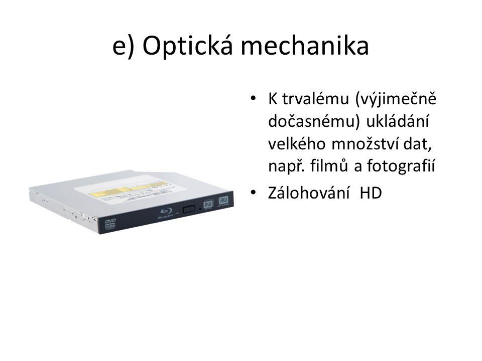 e) Optická mechanika K trvalému (výjimečně dočasnému) ukládání velkého množství dat, např.