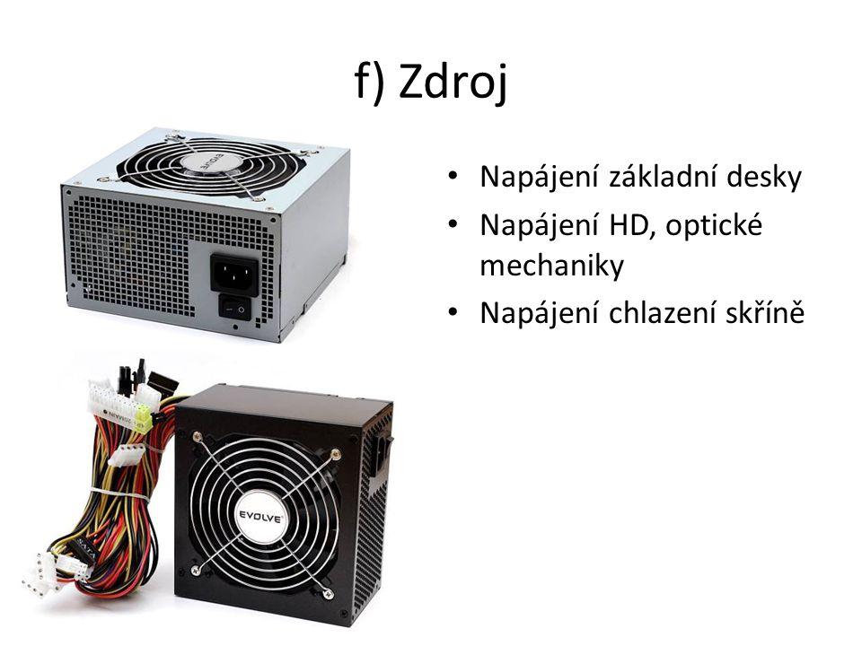f) Zdroj Napájení základní desky Napájení HD, optické mechaniky Napájení chlazení skříně