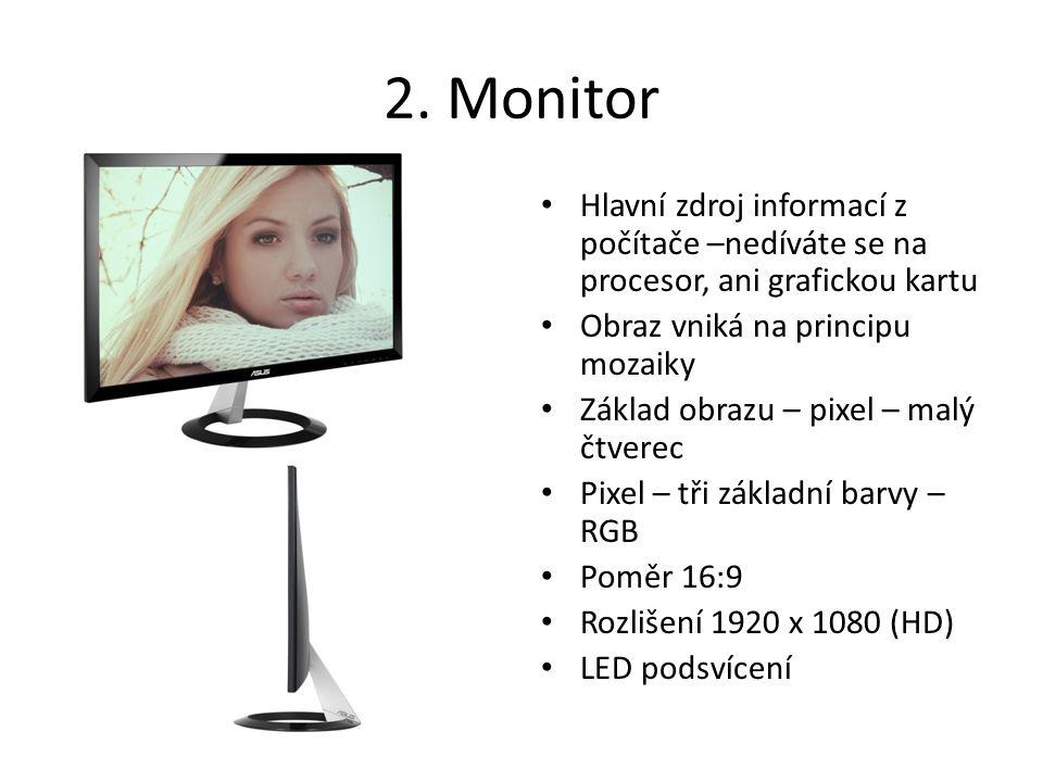 2. Monitor Hlavní zdroj informací z počítače –nedíváte se na procesor, ani grafickou kartu Obraz vniká na principu mozaiky Základ obrazu – pixel – mal