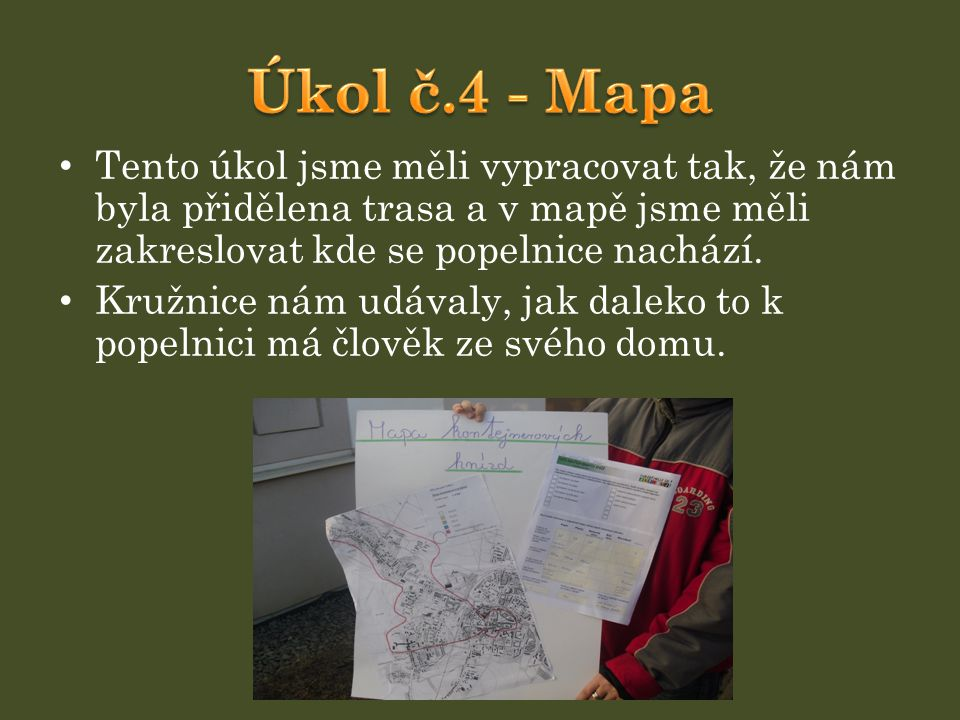 Tento úkol jsme měli vypracovat tak, že nám byla přidělena trasa a v mapě jsme měli zakreslovat kde se popelnice nachází. Kružnice nám udávaly, jak da