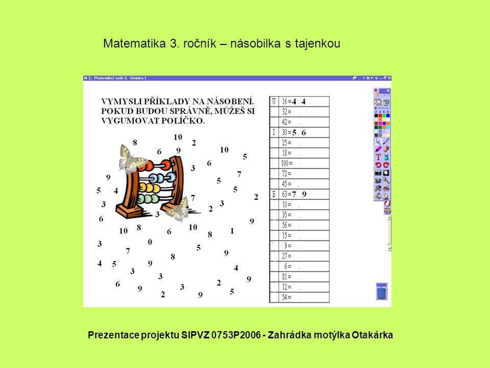 Prezentace projektu SIPVZ 0753P2006 - Zahrádka motýlka Otakárka Matematika 3. ročník – násobilka s tajenkou