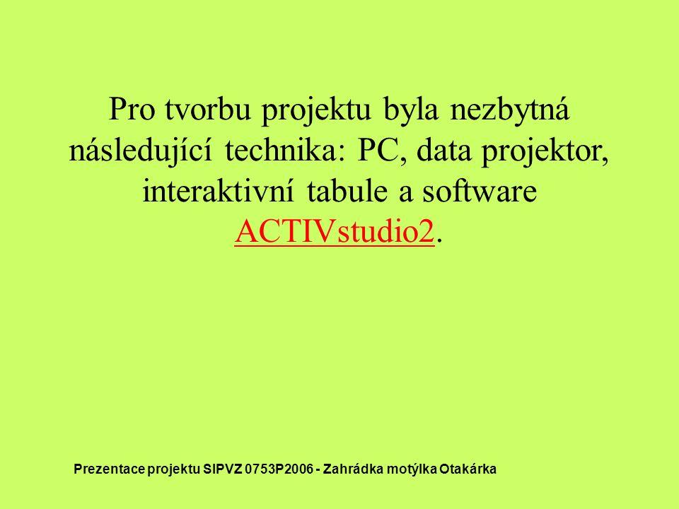 Pro tvorbu projektu byla nezbytná následující technika: PC, data projektor, interaktivní tabule a software ACTIVstudio2. Prezentace projektu SIPVZ 075