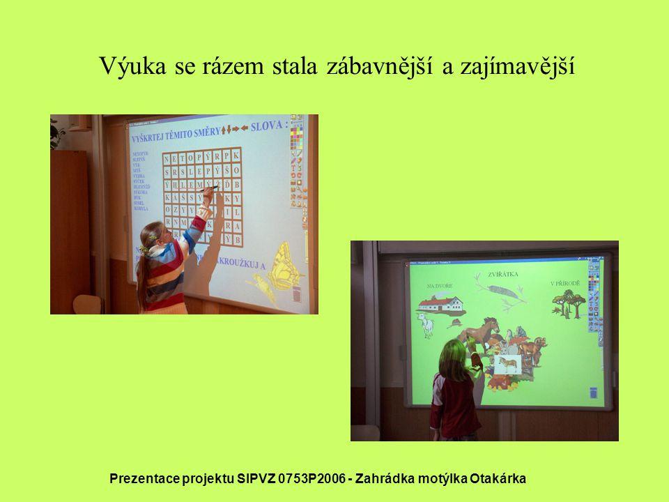 Výuka se rázem stala zábavnější a zajímavější Prezentace projektu SIPVZ 0753P2006 - Zahrádka motýlka Otakárka