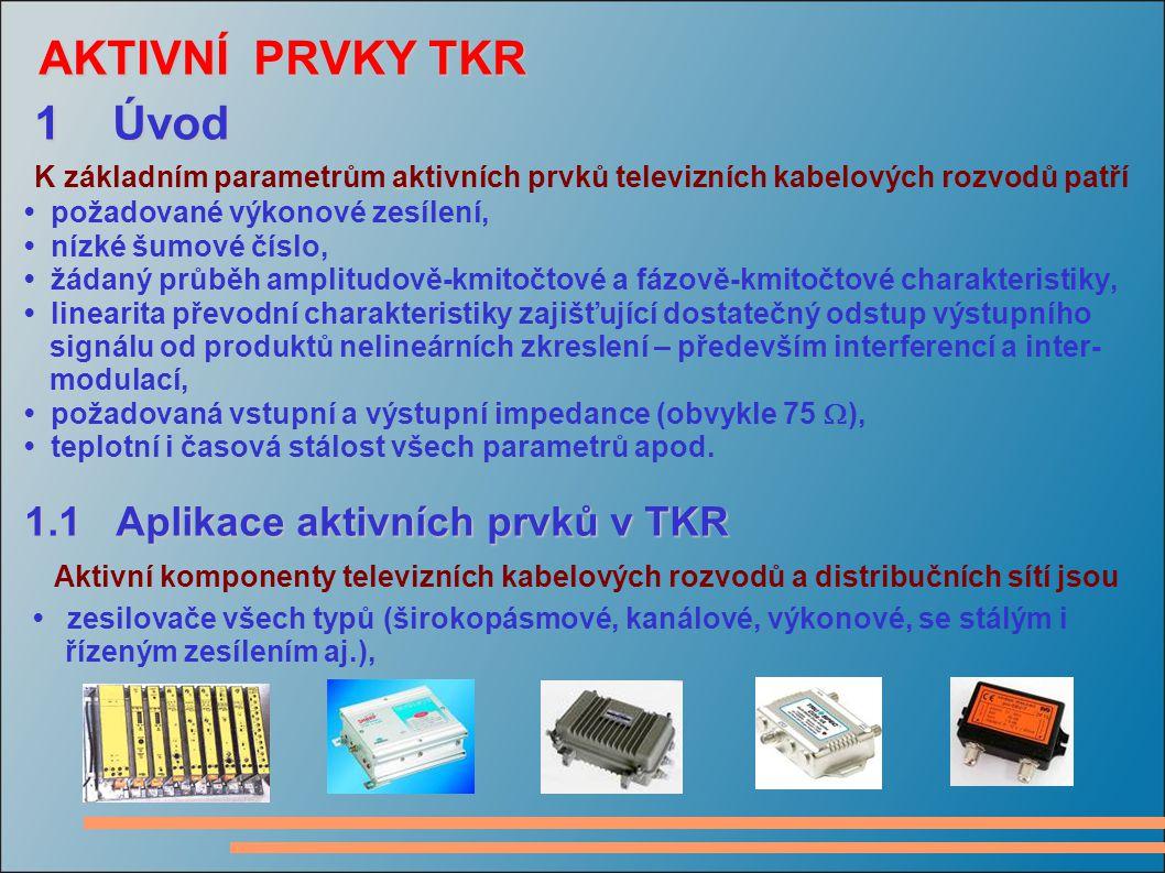AKTIVNÍ PRVKY TKR AKTIVNÍ PRVKY TKR 1 Úvod 1 Úvod a K základním parametrům aktivních prvků televizních kabelových rozvodů patří požadované výkonové ze