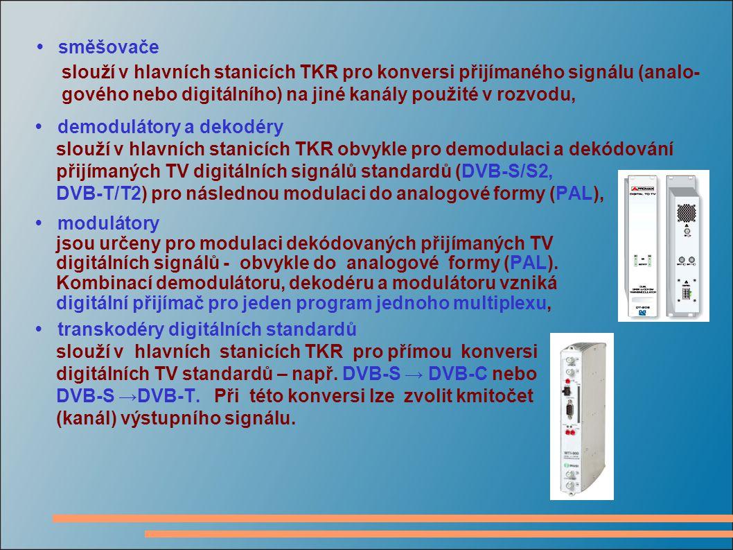 směšovače slouží v hlavních stanicích TKR pro konversi přijímaného signálu (analo- gového nebo digitálního) na jiné kanály použité v rozvodu, demodulá
