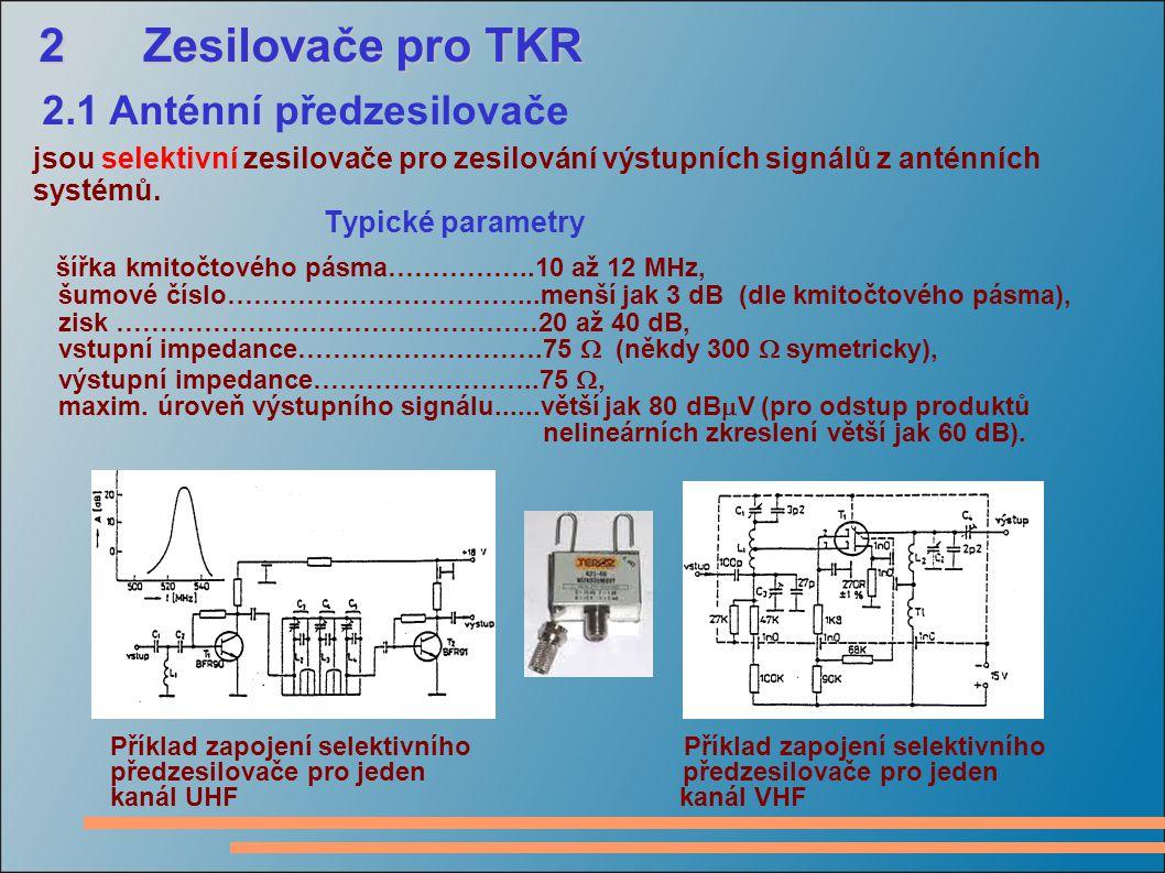 2 Zesilovače pro TKR 2 Zesilovače pro TKR 2.1 Anténní předzesilovače jsou selektivní zesilovače pro zesilování výstupních signálů z anténních systémů.