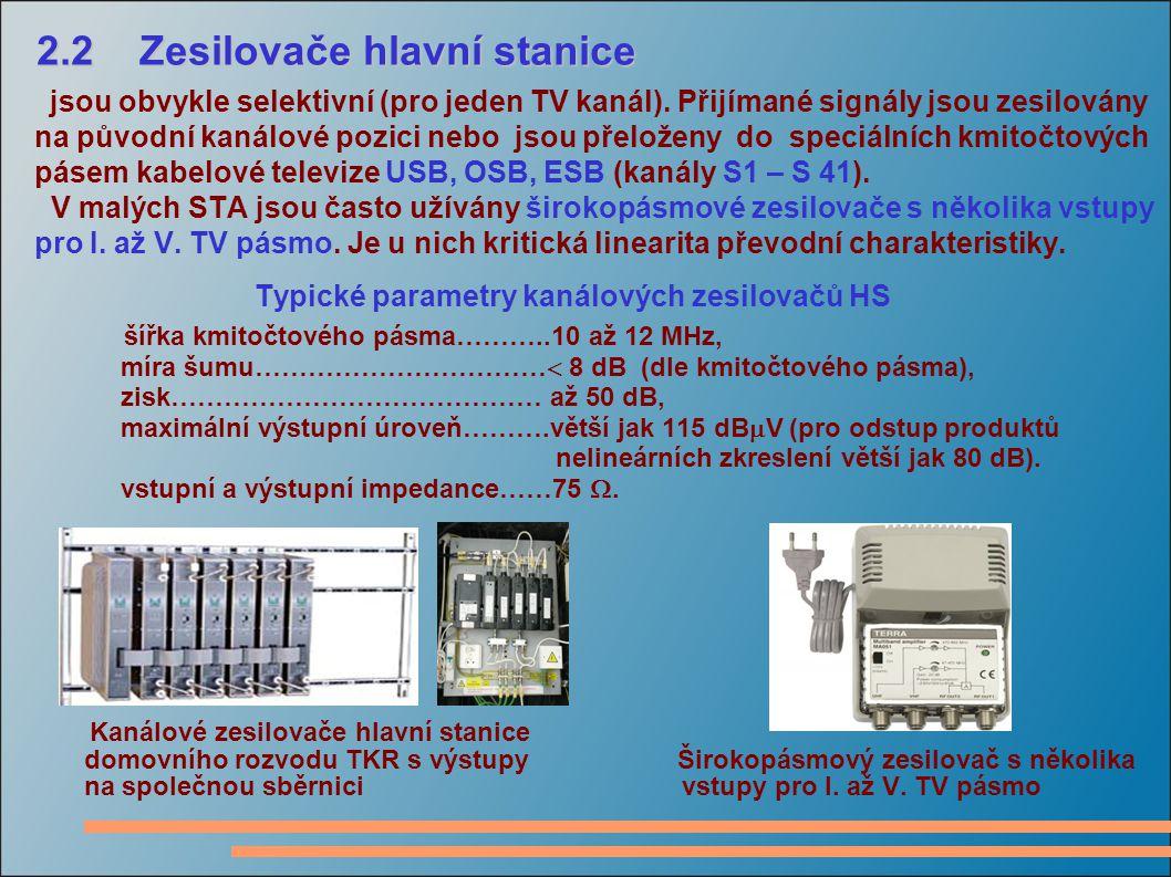2.2 Zesilovače hlavní stanice jsou obvykle selektivní (pro jeden TV kanál). Přijímané signály jsou zesilovány na původní kanálové pozici nebo jsou pře