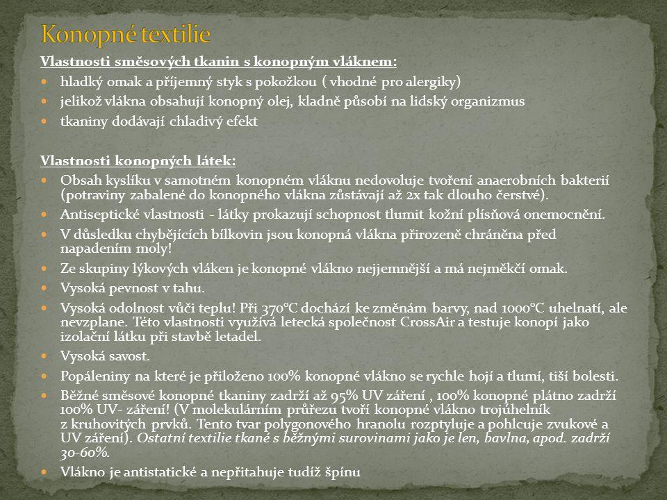 Vlastnosti směsových tkanin s konopným vláknem: hladký omak a příjemný styk s pokožkou ( vhodné pro alergiky) jelikož vlákna obsahují konopný olej, kladně působí na lidský organizmus tkaniny dodávají chladivý efekt Vlastnosti konopných látek: Obsah kyslíku v samotném konopném vláknu nedovoluje tvoření anaerobních bakterií (potraviny zabalené do konopného vlákna zůstávají až 2x tak dlouho čerstvé).