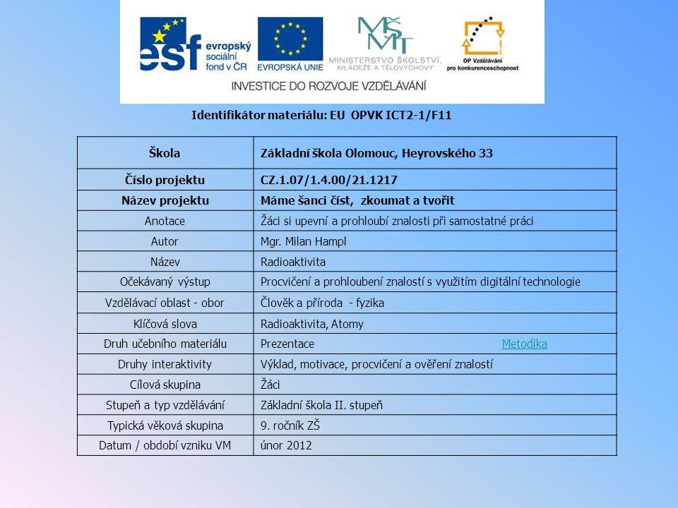 Identifikátor materiálu: EU OPVK ICT2-1/F11 ŠkolaZákladní škola Olomouc, Heyrovského 33 Číslo projektuCZ.1.07/1.4.00/21.1217 Název projektuMáme šanci